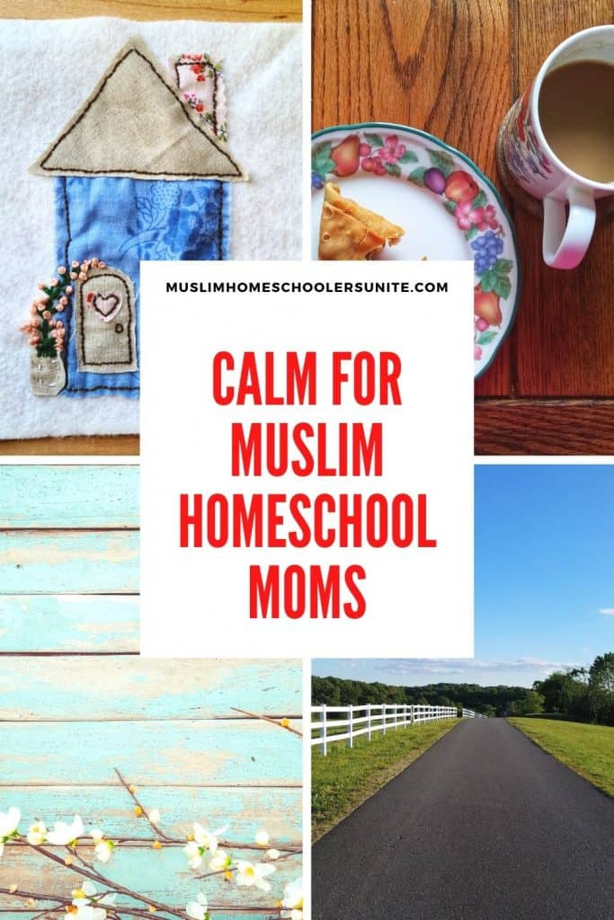 Tips for Muslim homeschooling moms to find calm and peace in their days.